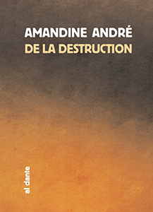 Amandine André - De la destruction