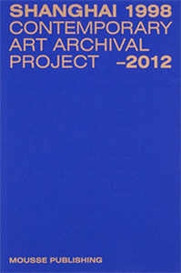 Shanghai - Contemporary Art Archival Project – 1998-2012