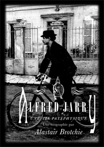 Alastair Brotchie - Alfred Jarry - Une vie pataphysique