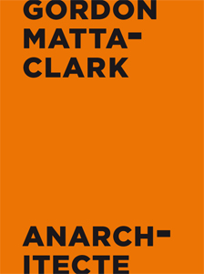 Gordon Matta-Clark - Anarchitecte