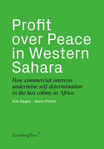Profit over Peace in Western Sahara - How commercial interests undermine self-determination in the last colony in Africa