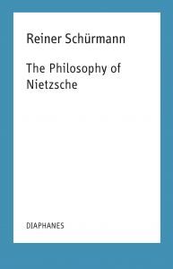 Reiner Schürmann - The Philosophy of Nietzsche