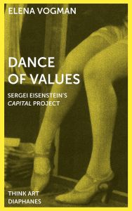 Elena Vogman - Dance of Values - Sergei Eisenstein\'s Capital Project