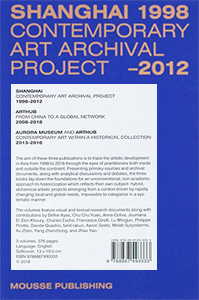 Shanghai – Contemporary Art Archival Project – 1998-2012 / Arthub – From China to a Global Network – 2008-2018 / Aurora Museum and Arthub – Contemporary Art within a Historical Collection – 2013-2016 (3 books)