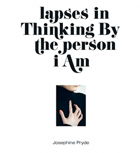 Josephine Pryde - Lapses in Thinking By the person i Am