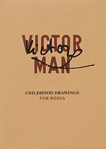 Victor Man - Childhood Drawings for Rózsa