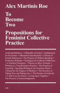 Alex Martinis Roe - To Become Two - Propositions for Feminist Collective Practice