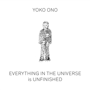 Yoko Ono - Everything in the Universe is Unfinished