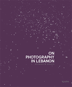 On Photography in Lebanon - Stories and Essays
