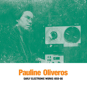 Pauline Oliveros - Early Electronic Works 1959-66 (2 vinyl LP)