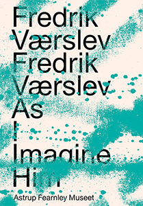 Fredrik Værslev - Fredrik Værslev as I Imagine Him