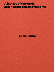 Ellen Cantor - A history of the world as it has become known to me