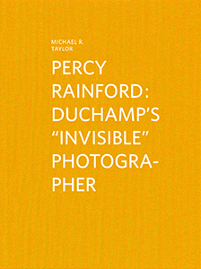 "Michael R. Taylor - Percy Rainford - Duchamp\'s ""Invisible"" Photographer"