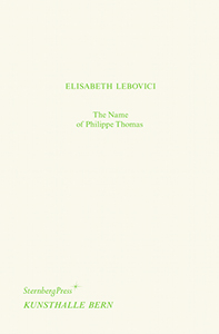 Elisabeth Lebovici - The Name of Philippe Thomas / Philippe Thomas\' Name