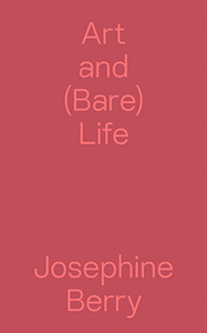 Josephine Berry - Art and (Bare) Life - A Biopolitical Inquiry