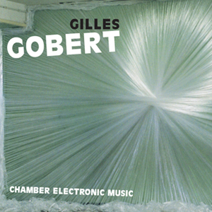 Gilles Gobert - Chamber Electronic Music (CD)