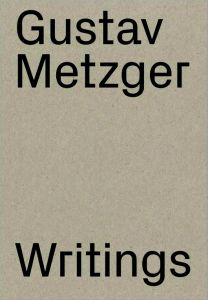 Gustav Metzger - Writings (1953-2016)