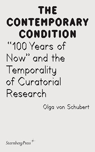 "Olga von Schubert - ""100 Years of Now"" and the Temporality of Curatorial Research"