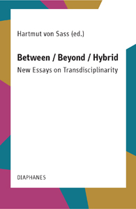 Between / Beyond / Hybrid - New Essays on Transdisciplinarity