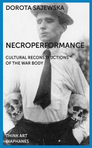 Dorota Sajewska - Necroperformance - Cultural Reconstructions of the War Body
