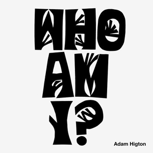 Adam Higton - Who am I?