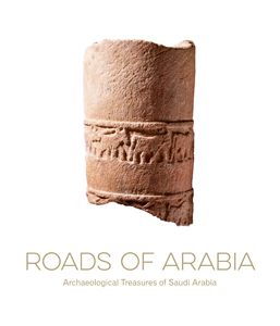 Roads of Arabia - Archaeological Treasures of Saudi Arabia