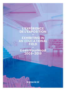 Exhibiting in an Educational Field - LiveInYourHead 2009-2019