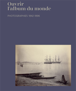 Ouvrir l\'album du monde - Photographies 1842-1896