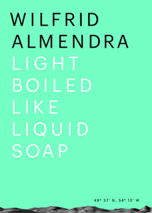 Wilfrid Almendra - Light Boiled like Liquid Soap
