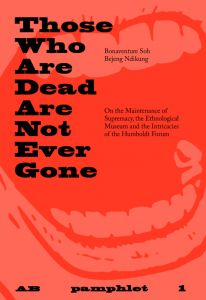 Bonaventure Soh Bejend Ndikung - Pamphlet 1 - Those who are dead are not ever gone