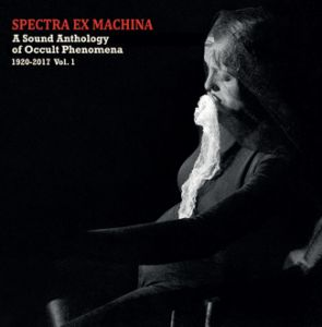 Spectra Ex Machina - A Sound Anthology Of Occult Phenomena – 1920-2017 – Vol. 1 (vinyl LP)