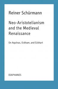 Reiner Schürmann - Neo-Aristotelianism and the Medieval Renaissance - On Aquinas, Ockham, and Eckhart
