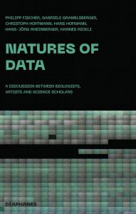 Hannes Rickli - Natures of Data - A Discussion between Biology, History and Philosophy of Science and Art
