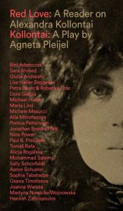 Red Love – A Reader on Alexandra Kollontai - Kollantai – A Play by Agneta Pleijel