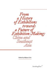From a History of Exhibitions towards a Future of Exhibition-Making - China and Southeast Asia