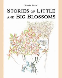 Shirin Azari - Stories of Little and Big Blossoms