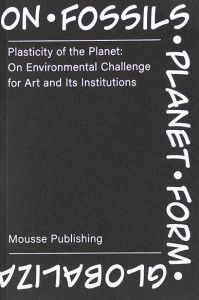 Plasticity of the Planet - On Environmental Challenge for Art and Its Institutions