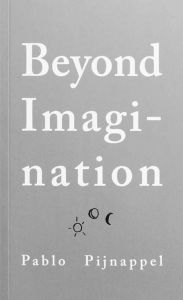 Pablo Pijnappel - Beyond Imagination