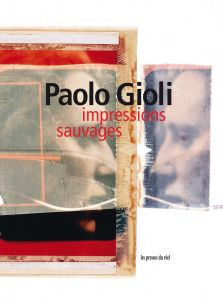 Paolo Gioli - Impressions sauvages