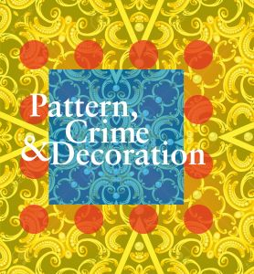 - Pattern, Crime & Decoration