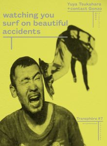 Yuya Tsukahara + contact Gonzo - Transphère - Watching you surf on beautiful accidents