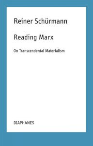 Reiner Schürmann - Reading Marx - On Transcendental Materialism