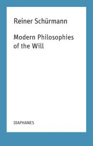 Reiner Schürmann - Modern Philosophies of the Will