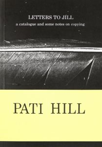 Pati Hill - Letters To Jill - A Catalogue And Some Notes On Copying