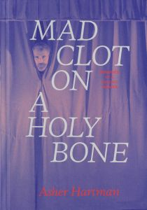 Asher Hartman - Mad Clot on a Holy Bone