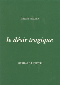 Brigit Pelzer - Le désir tragique - On Gerhard Richter (signed edition)