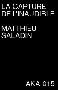 Matthieu Saladin - La capture de l\'inaudible (booklet + SD card)