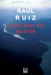 Raoul Ruiz - A nine-year-old aviator