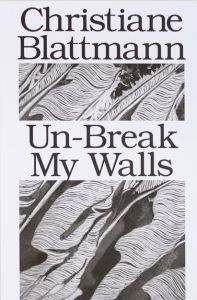 Christiane Blattmann - Un-Break My Walls