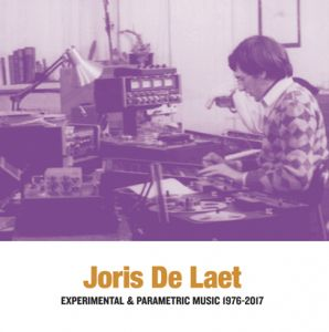 Joris de Laet - Experimental &  Parametric Music 1976-2017 (2 vinyl LP)
